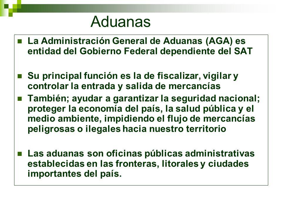 Aduanas La Administración General de Aduanas (AGA) es entidad del Gobierno Federal dependiente del SAT Su principal función es la de fiscalizar, vigil