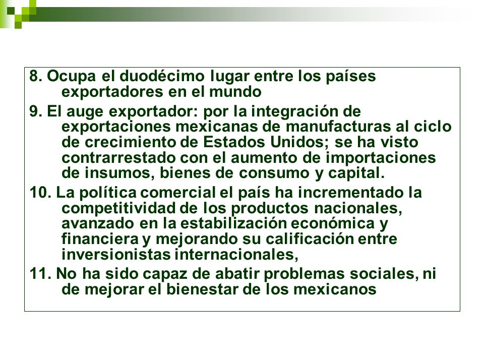 8. Ocupa el duodécimo lugar entre los países exportadores en el mundo 9. El auge exportador: por la integración de exportaciones mexicanas de manufact