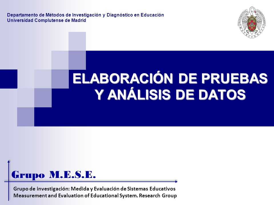 ELABORACIÓN DE PRUEBAS Y ANÁLISIS DE DATOS Grupo M.E.S.E. Grupo de investigación: Medida y Evaluación de Sistemas Educativos Measurement and Evaluatio