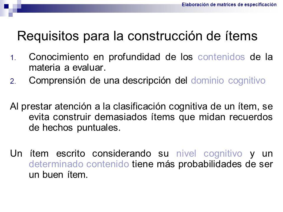 Requisitos para la construcción de ítems 1. Conocimiento en profundidad de los contenidos de la materia a evaluar. 2. Comprensión de una descripción d