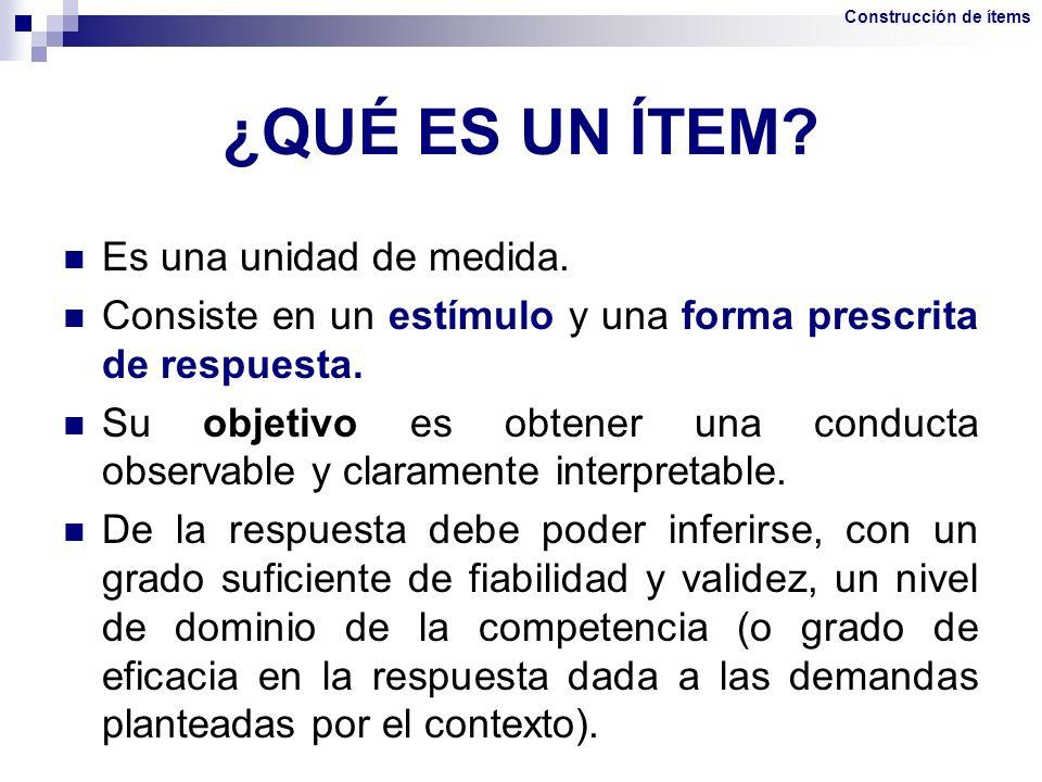 ¿QUÉ ES UN ÍTEM? Es una unidad de medida. Consiste en un estímulo y una forma prescrita de respuesta. Su objetivo es obtener una conducta observable y