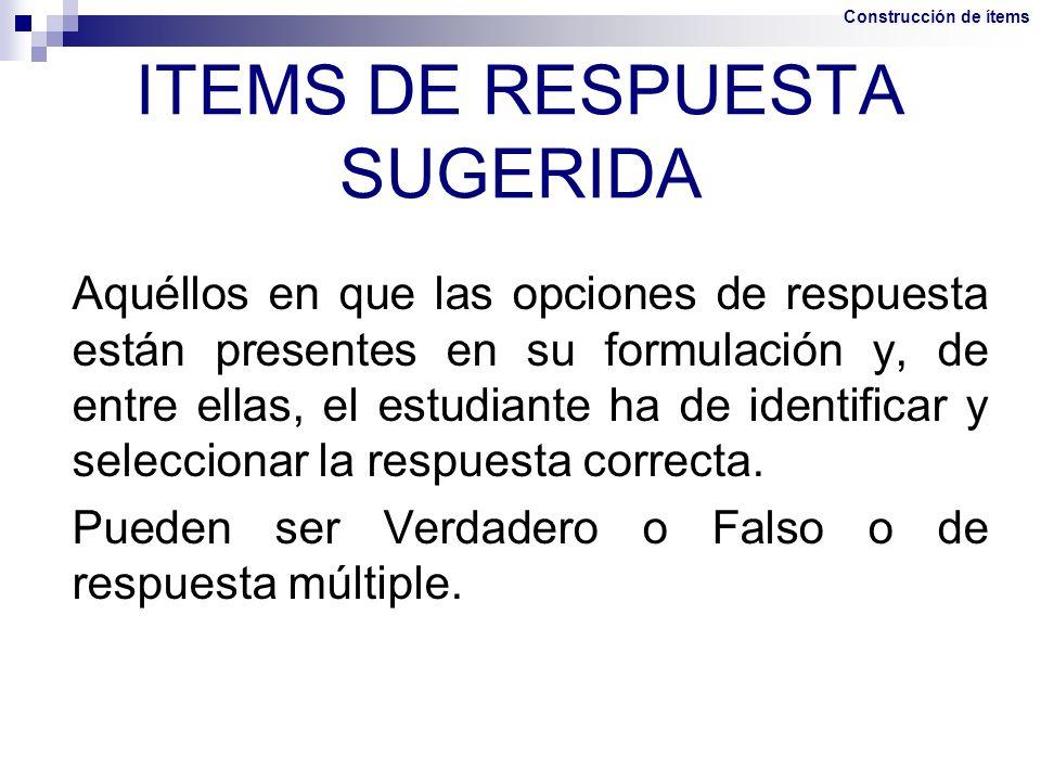 ITEMS DE RESPUESTA SUGERIDA Aquéllos en que las opciones de respuesta están presentes en su formulación y, de entre ellas, el estudiante ha de identif
