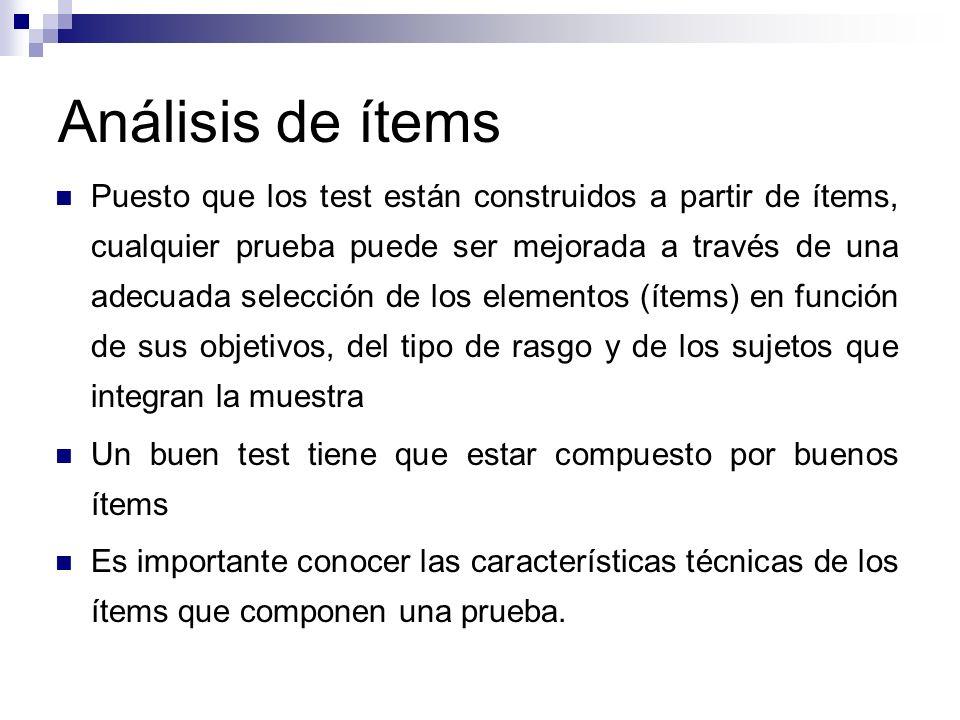 Puesto que los test están construidos a partir de ítems, cualquier prueba puede ser mejorada a través de una adecuada selección de los elementos (ítem