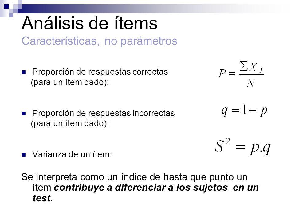 Análisis de ítems Características, no parámetros Proporción de respuestas correctas (para un ítem dado): Proporción de respuestas incorrectas (para un