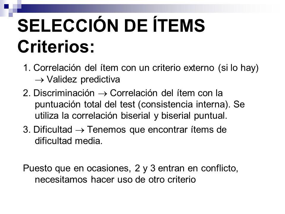 SELECCIÓN DE ÍTEMS Criterios: 1. Correlación del ítem con un criterio externo (si lo hay) Validez predictiva 2. Discriminación Correlación del ítem co