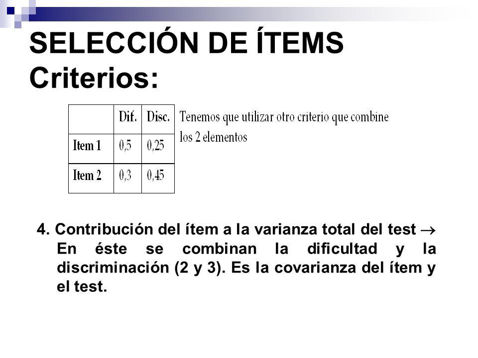 SELECCIÓN DE ÍTEMS Criterios: 4. Contribución del ítem a la varianza total del test En éste se combinan la dificultad y la discriminación (2 y 3). Es