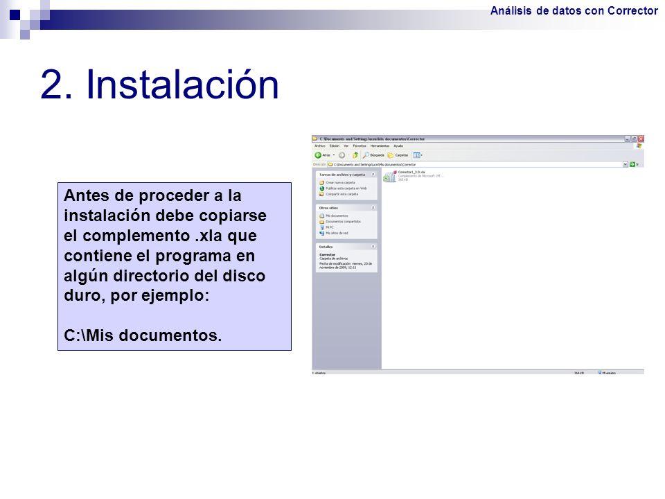2. Instalación Antes de proceder a la instalación debe copiarse el complemento.xla que contiene el programa en algún directorio del disco duro, por ej