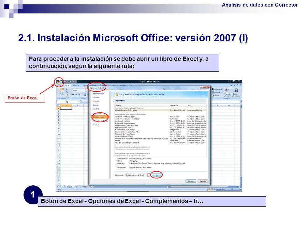 2.1. Instalación Microsoft Office: versión 2007 (I) 1 Botón de Excel - Opciones de Excel - Complementos – Ir… Botón de Excel Para proceder a la instal