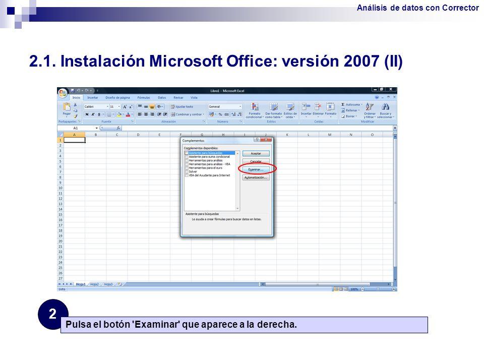 2.1. Instalación Microsoft Office: versión 2007 (II) 2 Pulsa el botón 'Examinar' que aparece a la derecha. Análisis de datos con Corrector