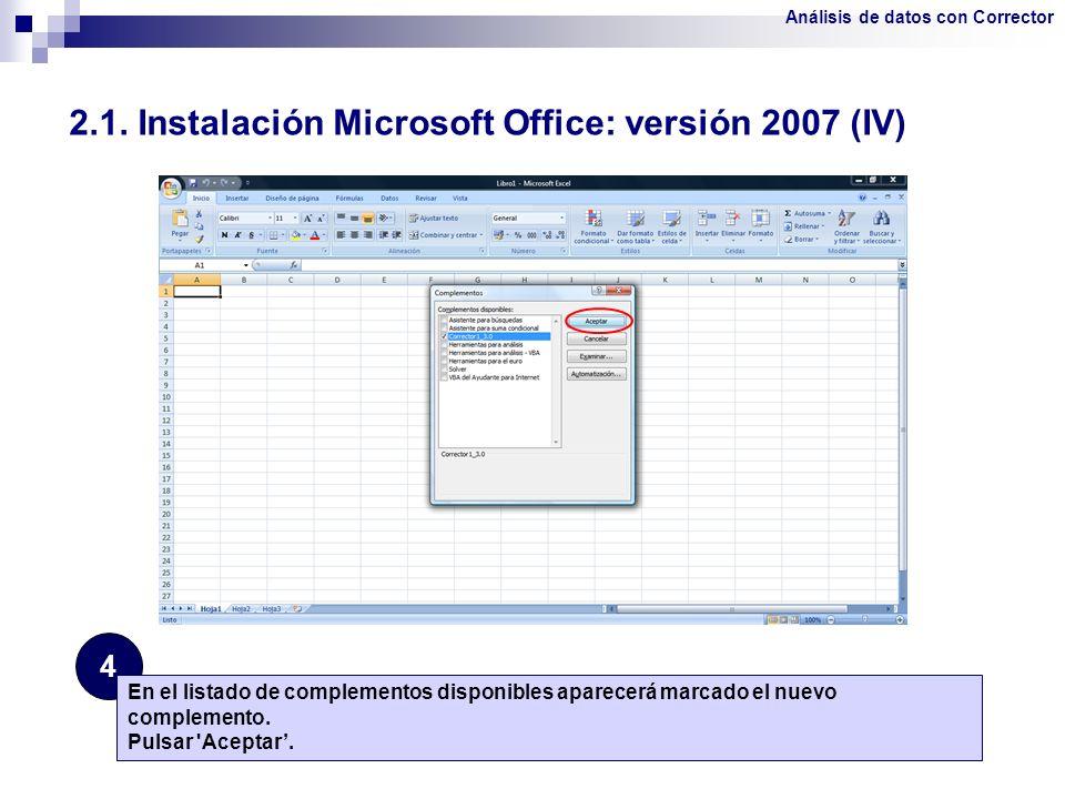 2.1. Instalación Microsoft Office: versión 2007 (IV) 4 En el listado de complementos disponibles aparecerá marcado el nuevo complemento. Pulsar 'Acept