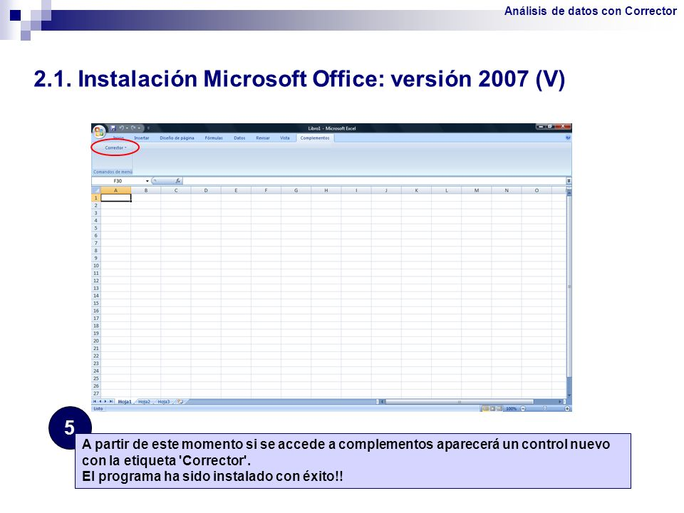 2.1. Instalación Microsoft Office: versión 2007 (V) 5 A partir de este momento si se accede a complementos aparecerá un control nuevo con la etiqueta