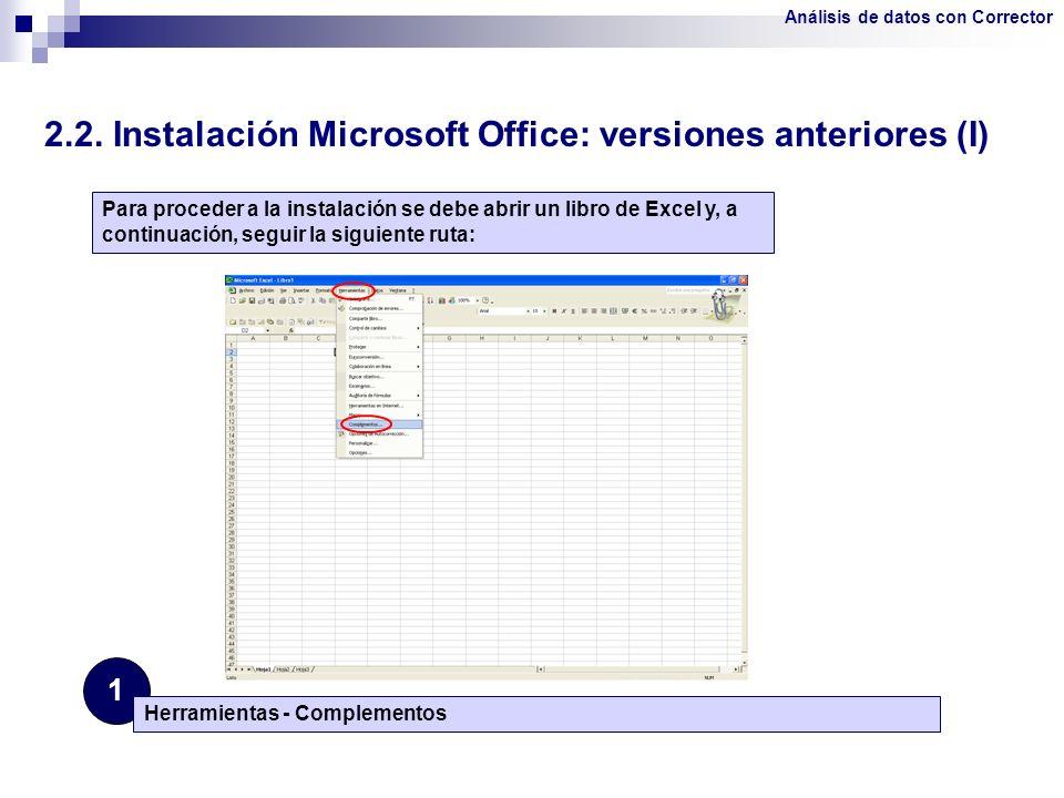 2.2. Instalación Microsoft Office: versiones anteriores (I) 1 Herramientas - Complementos Para proceder a la instalación se debe abrir un libro de Exc