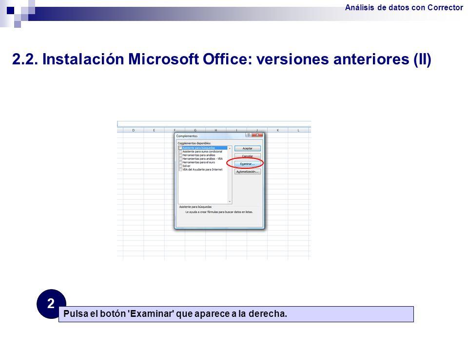 2.2. Instalación Microsoft Office: versiones anteriores (II) 2 Pulsa el botón 'Examinar' que aparece a la derecha. Análisis de datos con Corrector