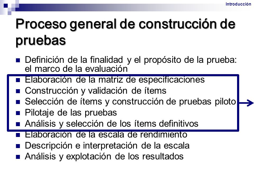 Proceso general de construcción de pruebas Definición de la finalidad y el propósito de la prueba: el marco de la evaluación Elaboración de la matriz