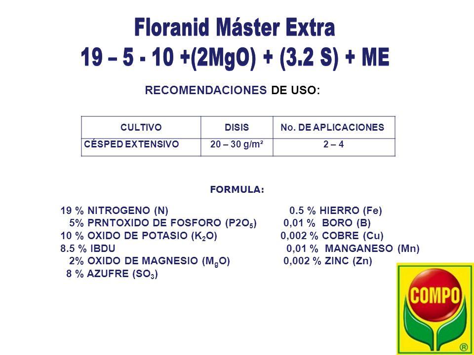 RECOMENDACIONES DE USO: CULTIVODISIS No. DE APLICACIONES CÉSPED EXTENSIVO20 – 30 g/m²2 – 4 19 % NITROGENO (N) 5% PRNTOXIDO DE FOSFORO (P2O 5 ) 10 % OX