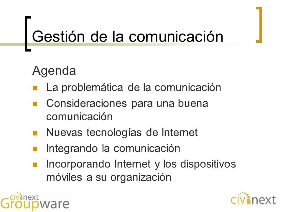 Gestión de la comunicación Agenda La problemática de la comunicación Consideraciones para una buena comunicación Nuevas tecnologías de Internet Integr