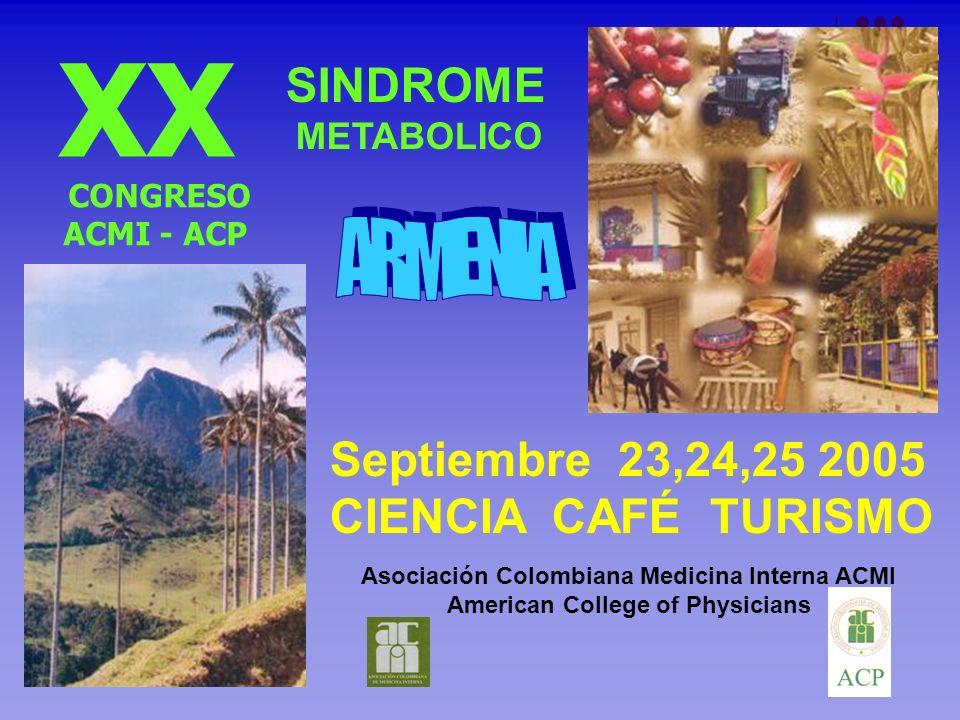 XX CONGRESO ACMI - ACP SINDROME METABOLICO Septiembre 23,24,25 2005 CIENCIA CAFÉ TURISMO Asociación Colombiana Medicina Interna ACMI American College