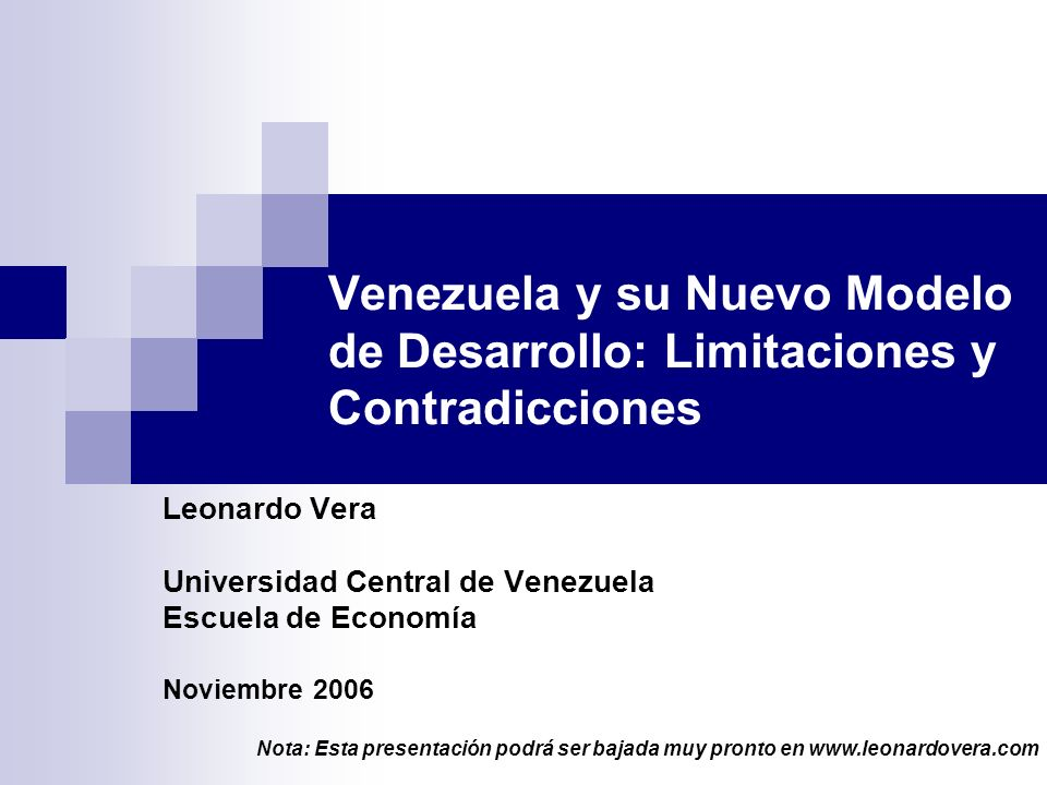 Venezuela y su Nuevo Modelo de Desarrollo: Limitaciones y Contradicciones Leonardo Vera Universidad Central de Venezuela Escuela de Economía Noviembre