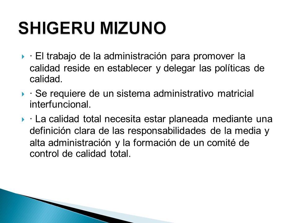 · El trabajo de la administración para promover la calidad reside en establecer y delegar las políticas de calidad. · Se requiere de un sistema admini