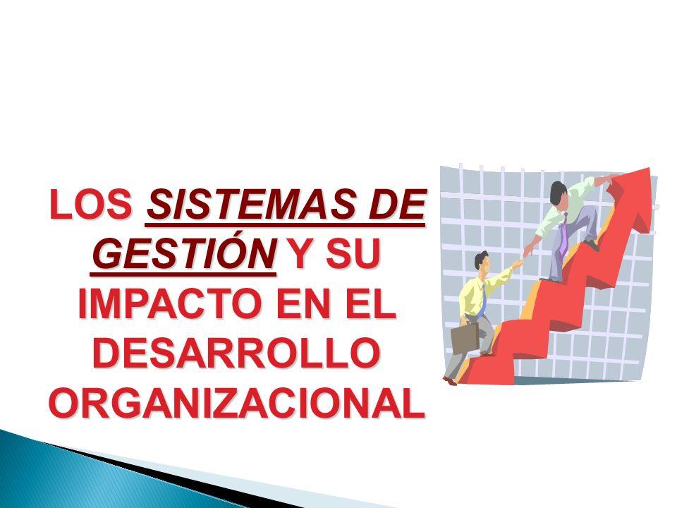 LOS SISTEMAS DE GESTIÓN Y SU IMPACTO EN EL DESARROLLO ORGANIZACIONAL