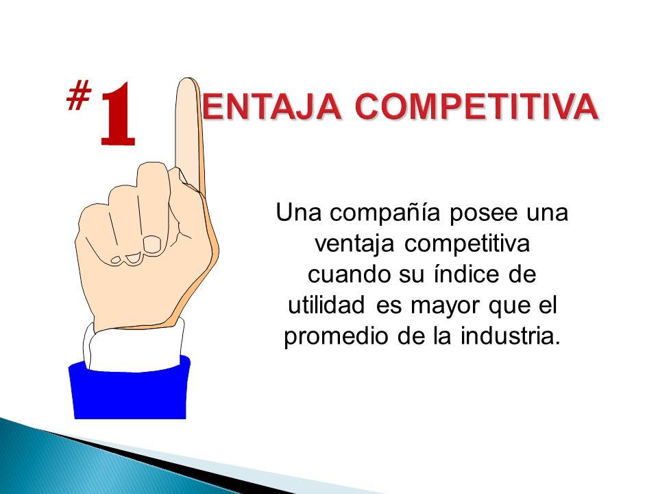 Una compañía posee una ventaja competitiva cuando su índice de utilidad es mayor que el promedio de la industria.