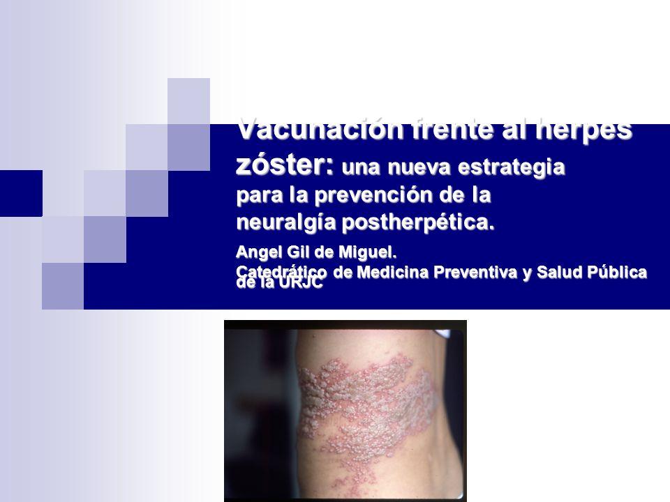 Vacunación frente al herpes zóster: una nueva estrategia para la prevención de la neuralgía postherpética. Angel Gil de Miguel. Catedrático de Medicin