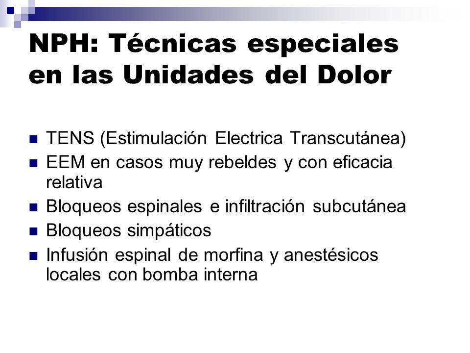NPH: Técnicas especiales en las Unidades del Dolor TENS (Estimulación Electrica Transcutánea) EEM en casos muy rebeldes y con eficacia relativa Bloque