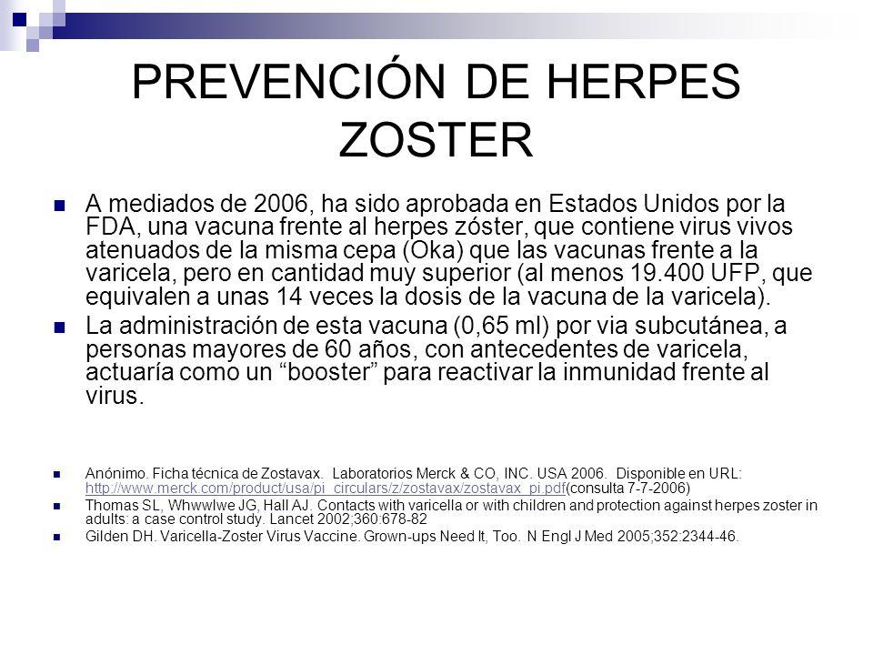 PREVENCIÓN DE HERPES ZOSTER A mediados de 2006, ha sido aprobada en Estados Unidos por la FDA, una vacuna frente al herpes zóster, que contiene virus