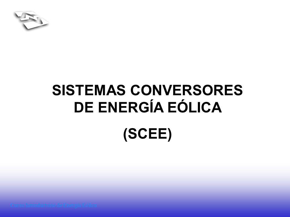 Curso Introductorio de Energía Eólica SISTEMAS CONVERSORES DE ENERGÍA EÓLICA (SCEE)
