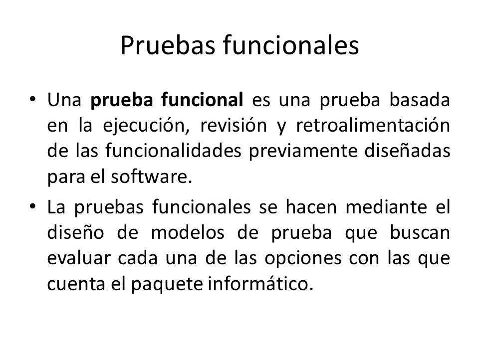 Pruebas funcionales Una prueba funcional es una prueba basada en la ejecución, revisión y retroalimentación de las funcionalidades previamente diseñad