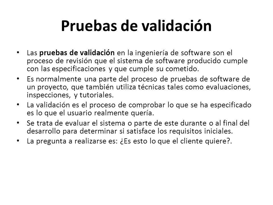 Pruebas de validación Las pruebas de validación en la ingeniería de software son el proceso de revisión que el sistema de software producido cumple co