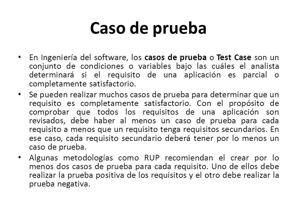 Caso de prueba En Ingeniería del software, los casos de prueba o Test Case son un conjunto de condiciones o variables bajo las cuáles el analista dete