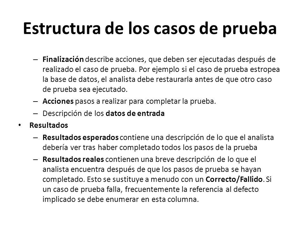 Estructura de los casos de prueba – Finalización describe acciones, que deben ser ejecutadas después de realizado el caso de prueba. Por ejemplo si el