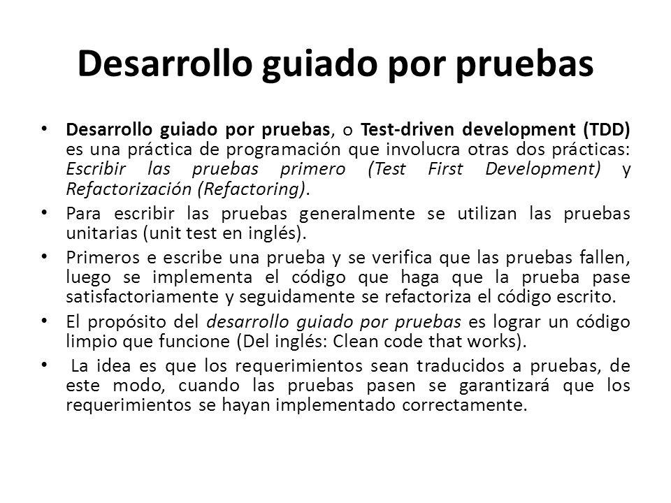 Desarrollo guiado por pruebas Desarrollo guiado por pruebas, o Test-driven development (TDD) es una práctica de programación que involucra otras dos p