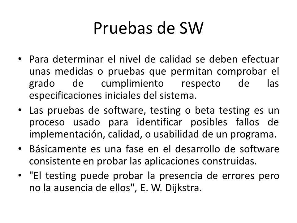 Pruebas de SW Para determinar el nivel de calidad se deben efectuar unas medidas o pruebas que permitan comprobar el grado de cumplimiento respecto de