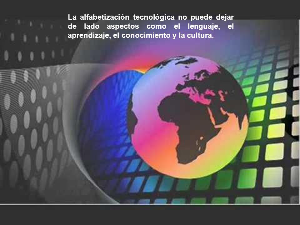 La alfabetización tecnológica no puede dejar de lado aspectos como el lenguaje, el aprendizaje, el conocimiento y la cultura.
