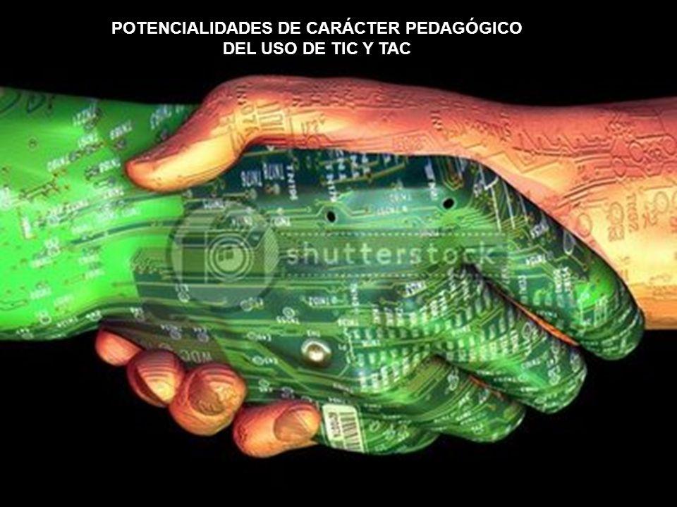 POTENCIALIDADES DE CARÁCTER PEDAGÓGICO DEL USO DE TIC Y TAC