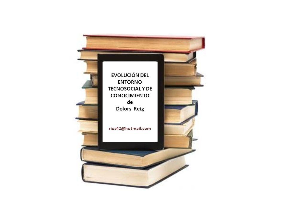 EVOLUCIÓN DEL ENTORNO TECNOSOCIAL Y DE CONOCIMIENTO de Dolors Reig rios42@hotmail.com
