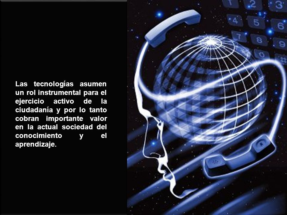 Las tecnologías asumen un rol instrumental para el ejercicio activo de la ciudadanía y por lo tanto cobran importante valor en la actual sociedad del