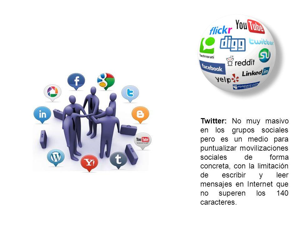 Twitter: No muy masivo en los grupos sociales pero es un medio para puntualizar movilizaciones sociales de forma concreta, con la limitación de escrib
