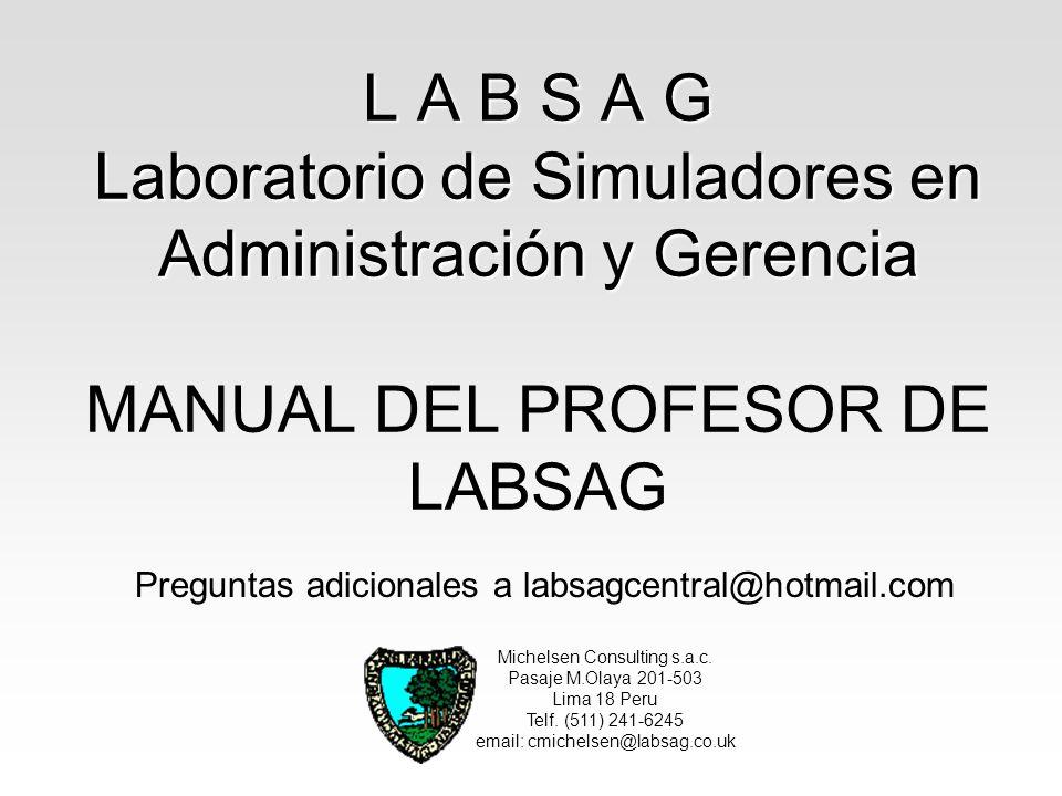 Laboratorio de Simuladores en Administración y Gerencia Laboratorio de Simuladores en Administración y Gerencia Instructivo del Usuario de Labsag v5 Michelsen Consulting S.A.C.