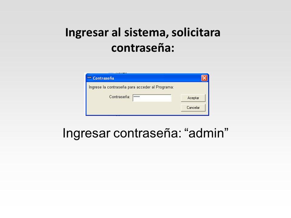 Ingresar contraseña: admin Ingresar al sistema, solicitara contraseña: