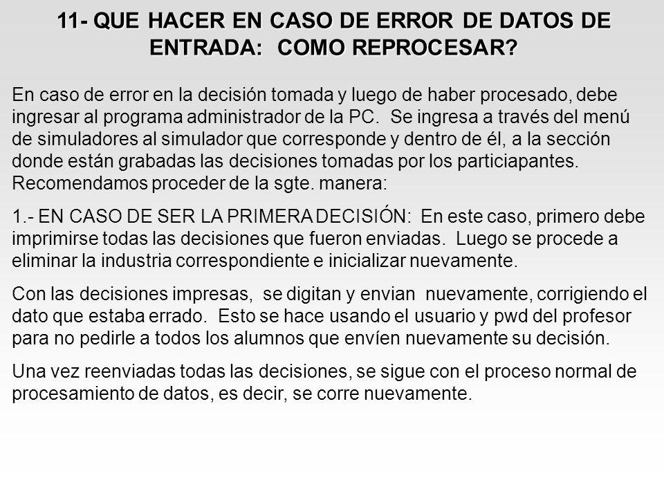 11- QUE HACER EN CASO DE ERROR DE DATOS DE ENTRADA: COMO REPROCESAR? En caso de error en la decisión tomada y luego de haber procesado, debe ingresar