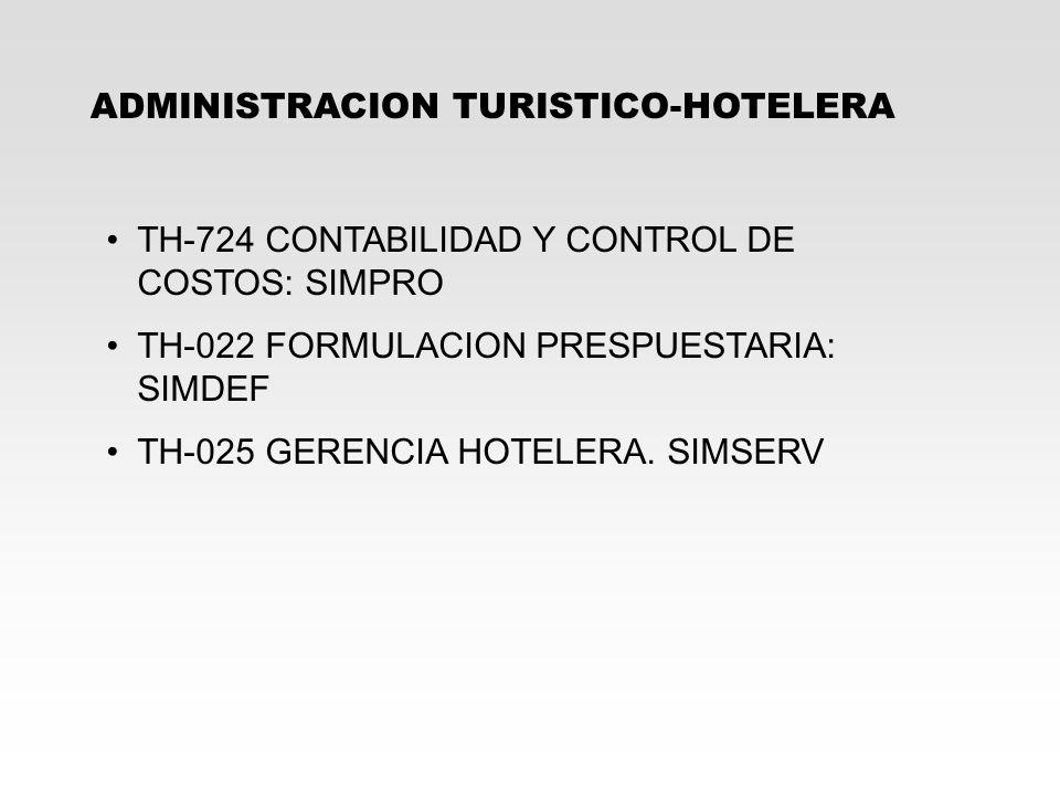 ADMINISTRACION TURISTICO-HOTELERA TH-724 CONTABILIDAD Y CONTROL DE COSTOS: SIMPRO TH-022 FORMULACION PRESPUESTARIA: SIMDEF TH-025 GERENCIA HOTELERA. S