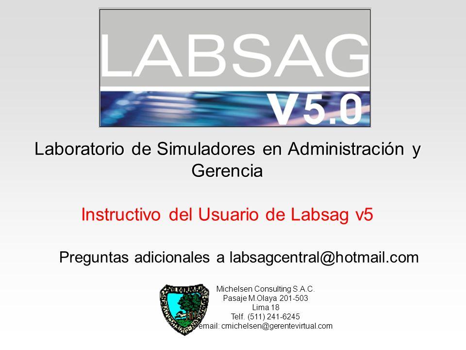 Laboratorio de Simuladores en Administración y Gerencia Laboratorio de Simuladores en Administración y Gerencia Instructivo del Usuario de Labsag v5 M