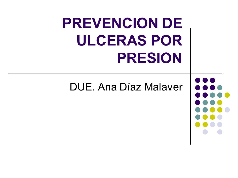 PREVENCION DE ULCERAS POR PRESION DUE. Ana Díaz Malaver
