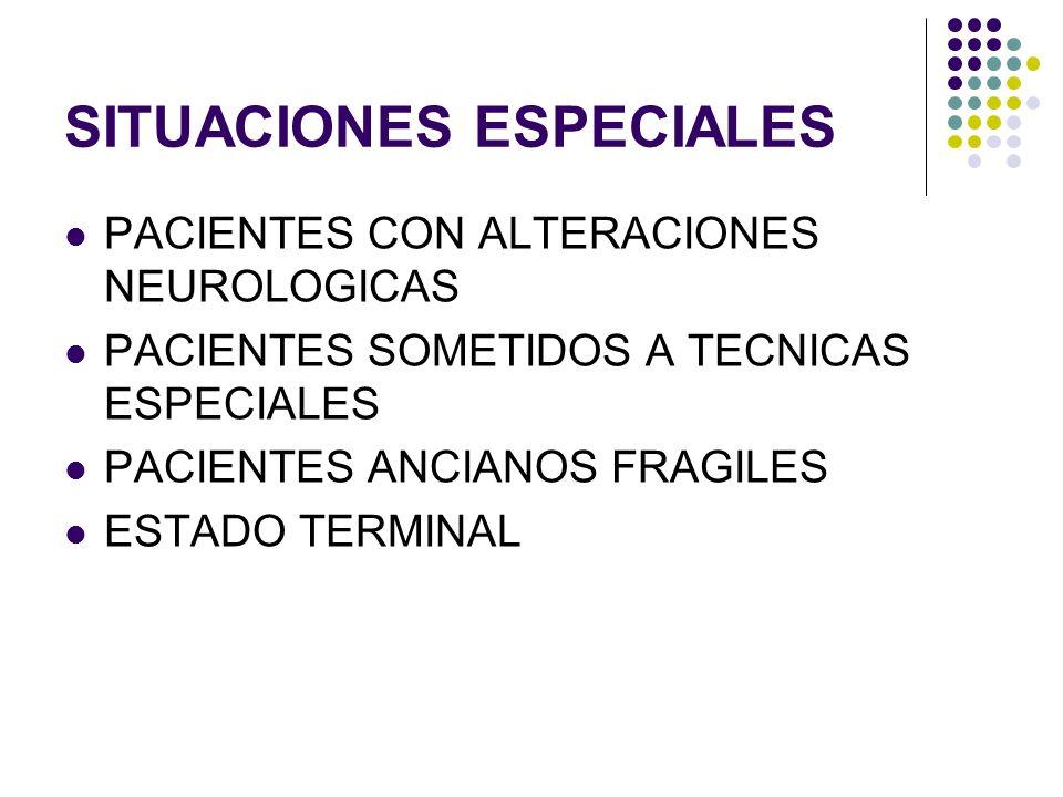 SITUACIONES ESPECIALES PACIENTES CON ALTERACIONES NEUROLOGICAS PACIENTES SOMETIDOS A TECNICAS ESPECIALES PACIENTES ANCIANOS FRAGILES ESTADO TERMINAL