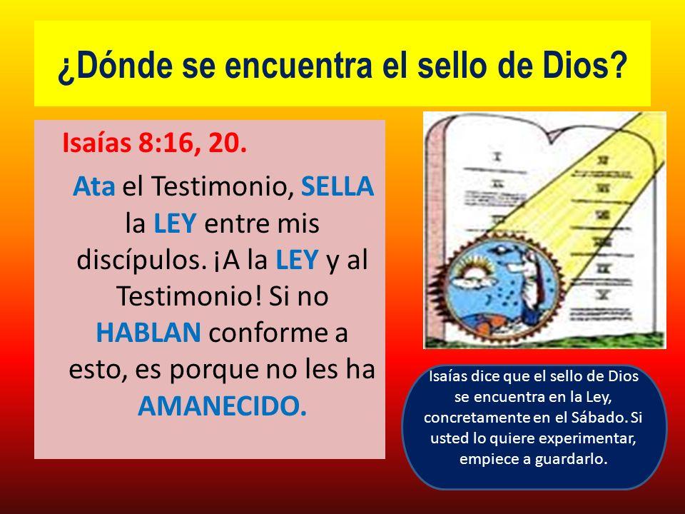 ¿Dónde se encuentra el sello de Dios? Isaías 8:16, 20. Ata el Testimonio, SELLA la LEY entre mis discípulos. ¡A la LEY y al Testimonio! Si no HABLAN c