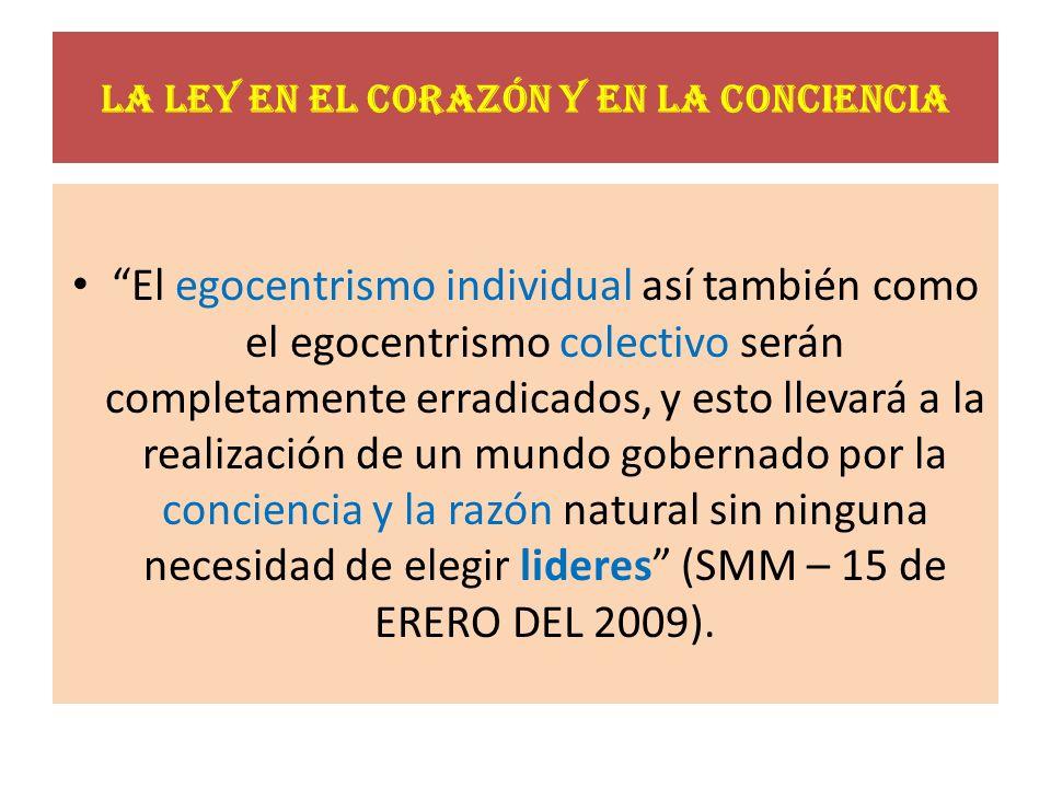 La ley en el corazón y en la conciencia El egocentrismo individual así también como el egocentrismo colectivo serán completamente erradicados, y esto