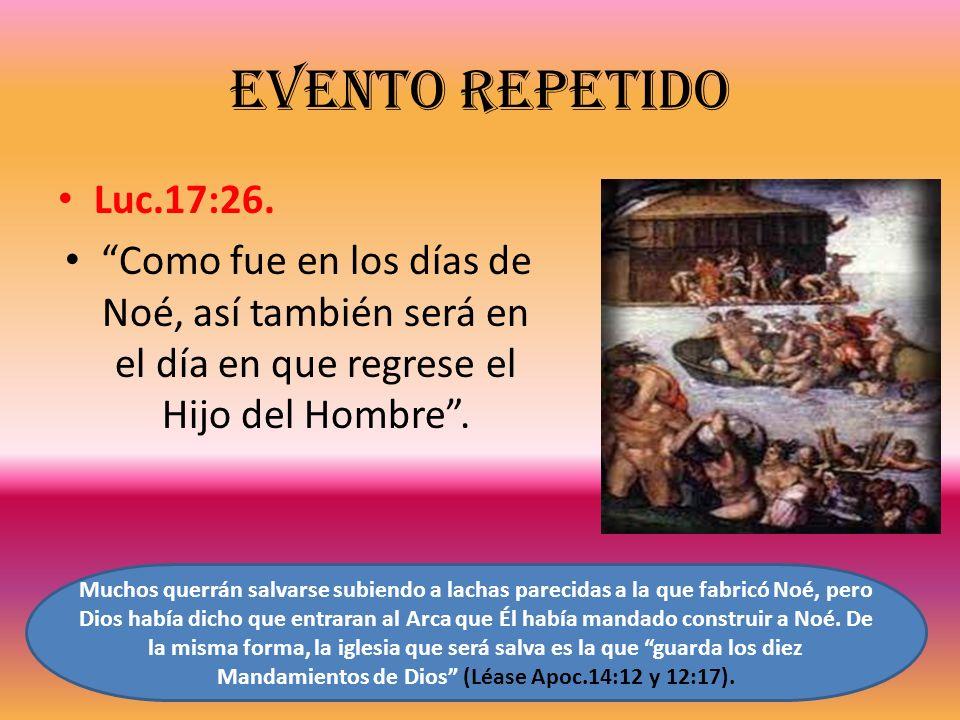 Evento repetido Luc.17:26. Como fue en los días de Noé, así también será en el día en que regrese el Hijo del Hombre. Muchos querrán salvarse subiendo
